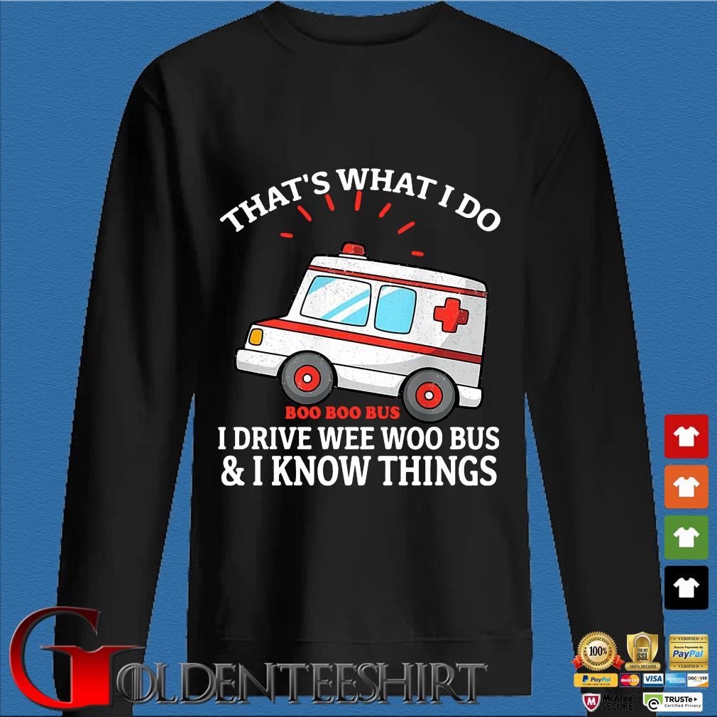 That's what I do Boo Boo Bus I drive wee woo Bus and I know things shirt
