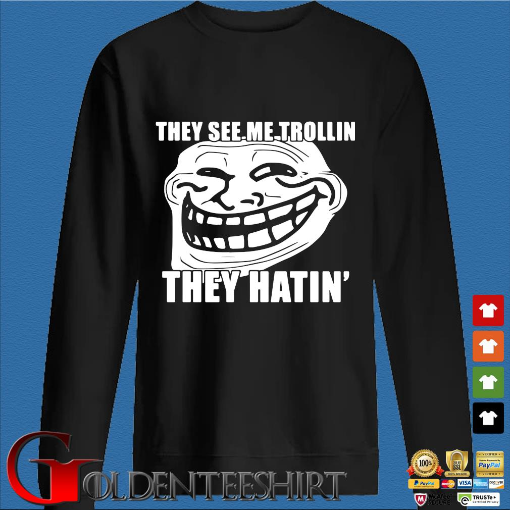 They see me trollin they hatin shirt