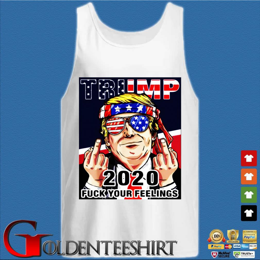 Trump 2020 Fuck Your Feelings Shirt Tank top trắng