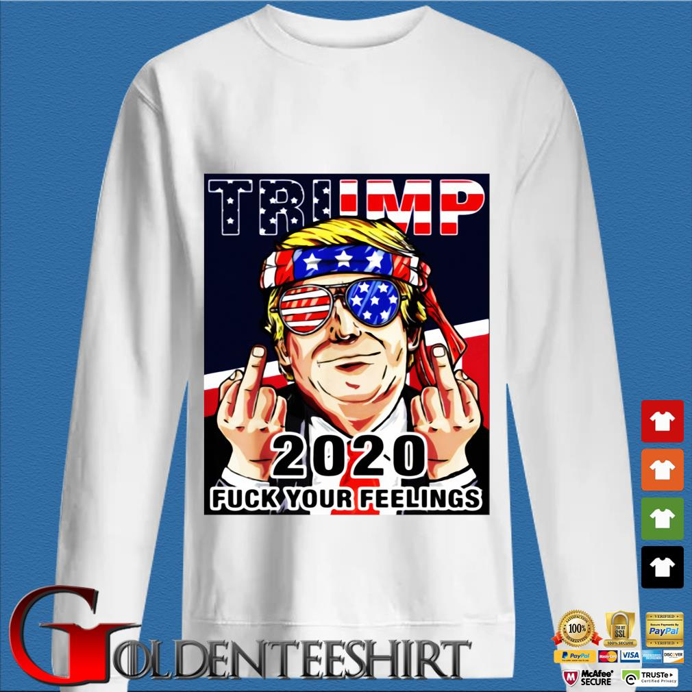 Trump 2020 Fuck Your Feelings Shirt