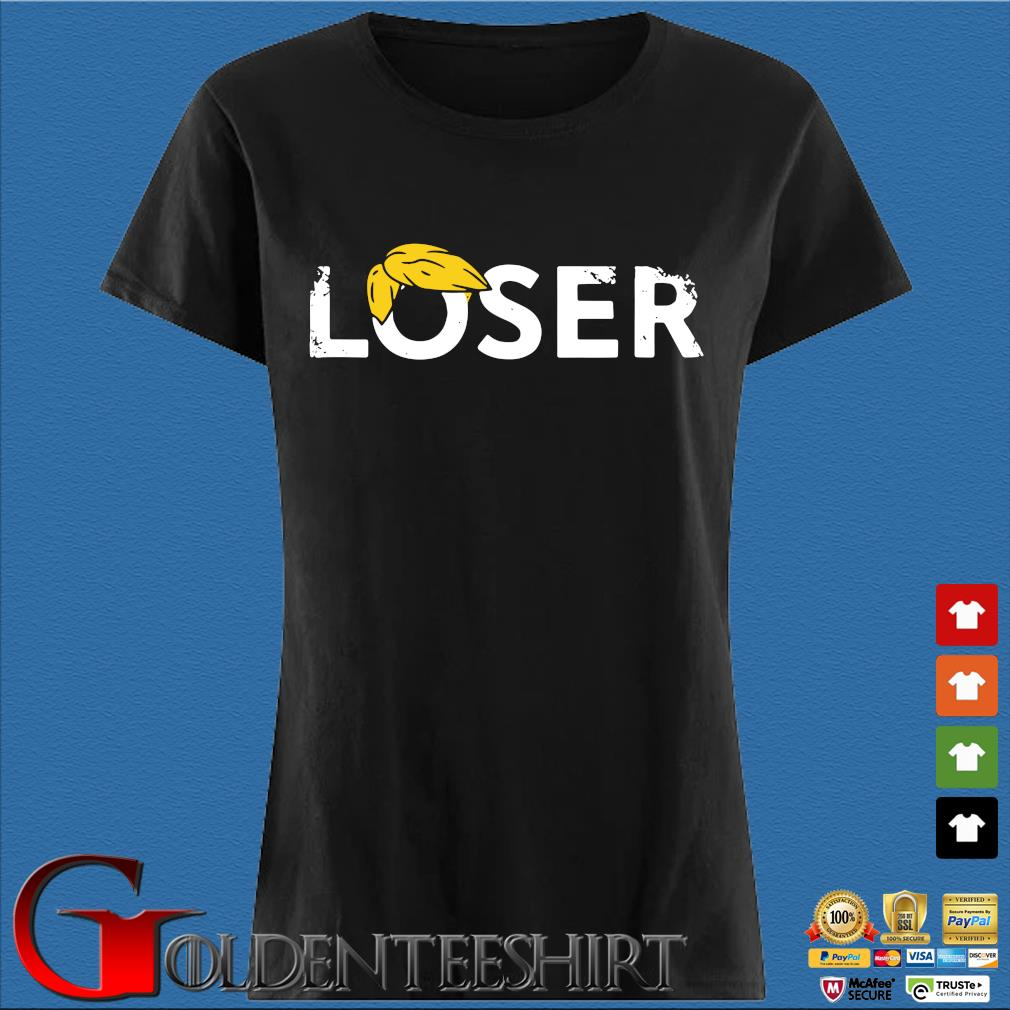 Trump Is A Loser Trump Lost Election President Biden Harris Shirt Den Ladies