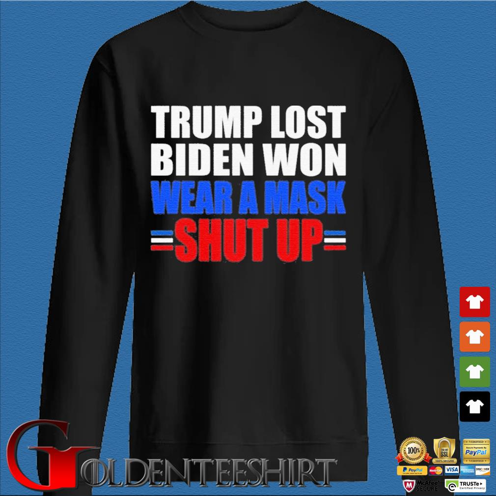 Trump Lost Biden Won Wear a Mask Shut Up Shirt