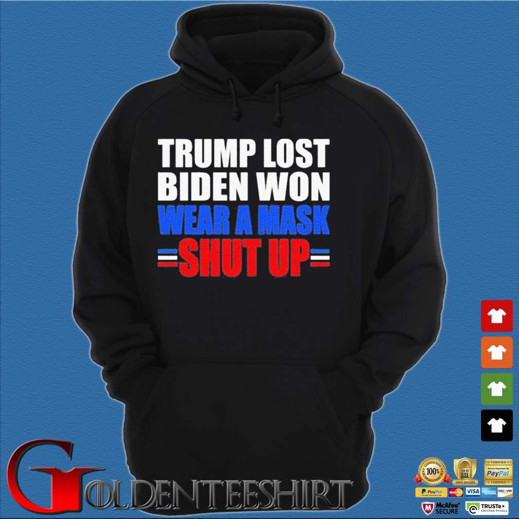 Trump Lost Biden Won Wear a Mask Shut Up Shirt Hoodie đen