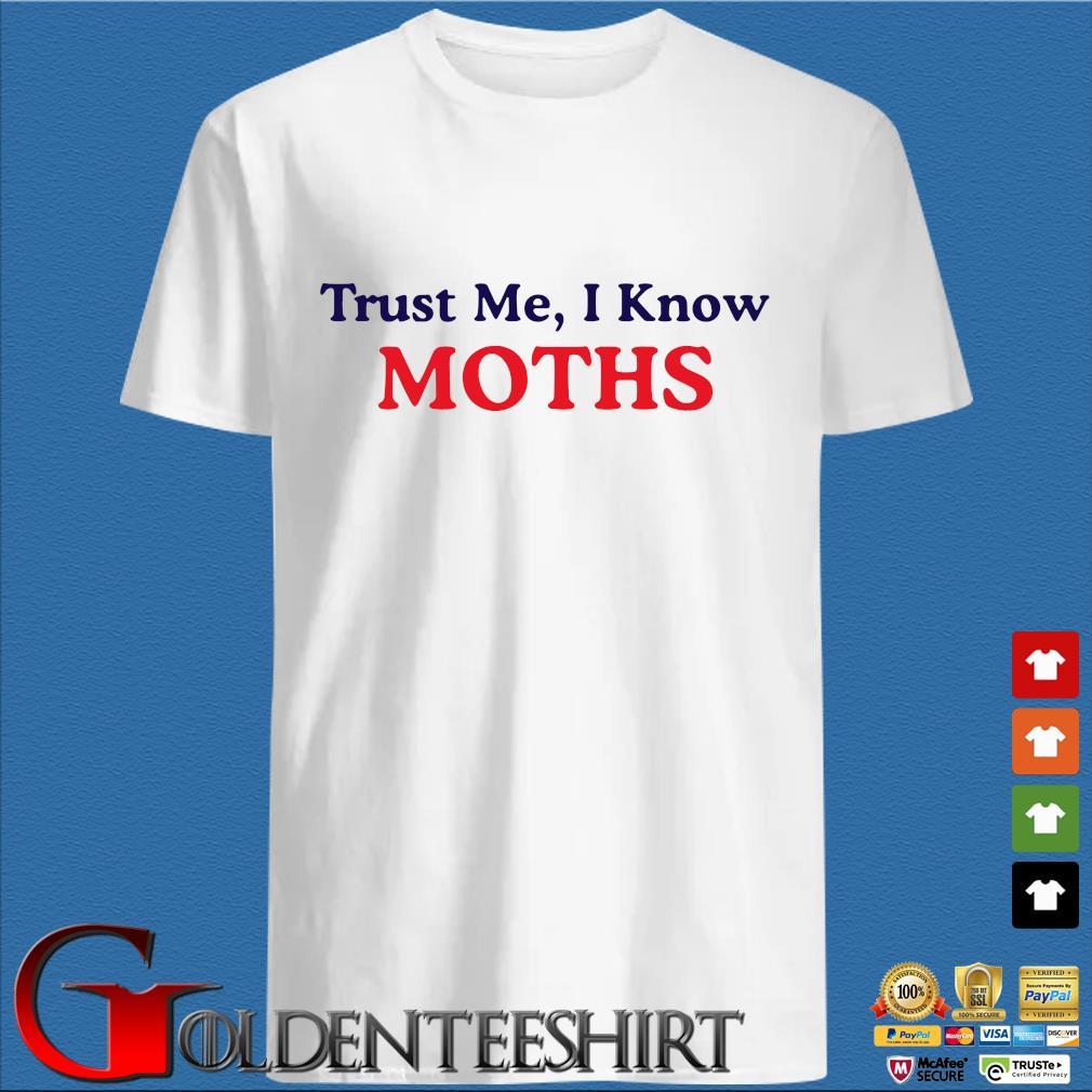 Trust Me I know moths s trang Shirt