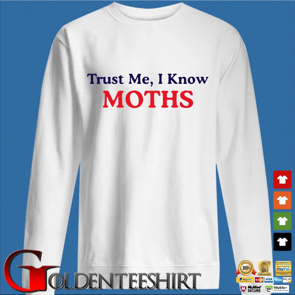 Trust Me I know moths shirt