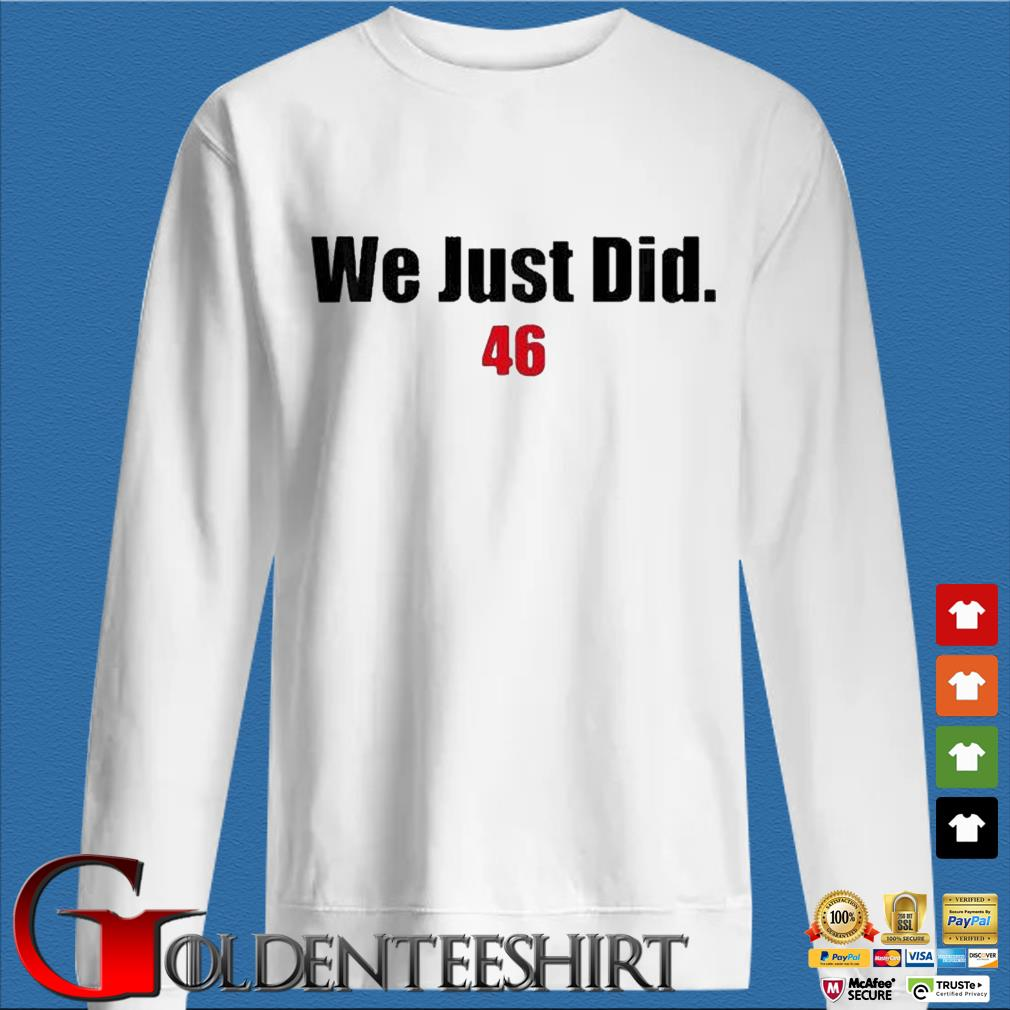 We Just Did 46 Shirts