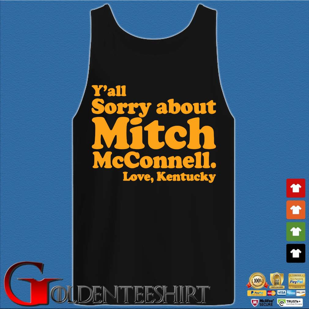 Y'all sorry about mitch mcconnell love kentucky s Tank top den