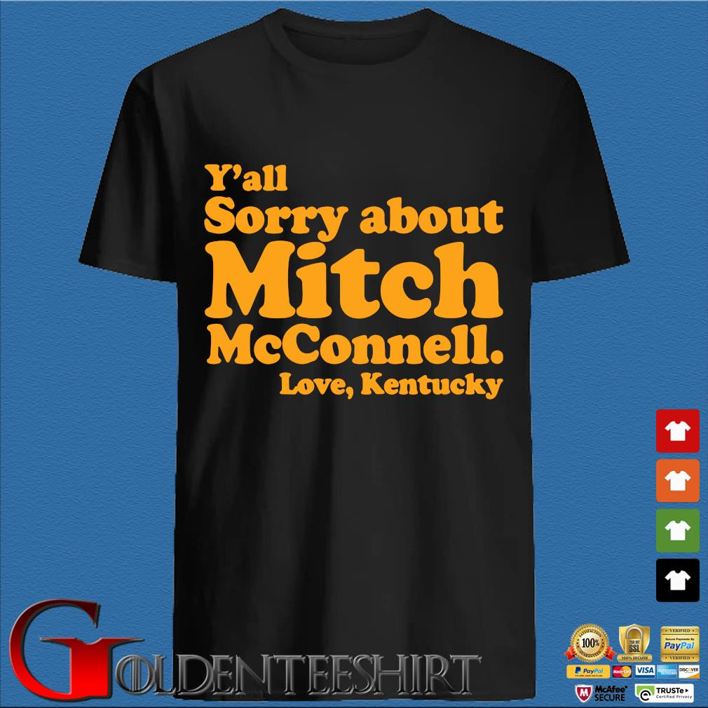Y'all sorry about mitch mcconnell love kentucky s den Shirt