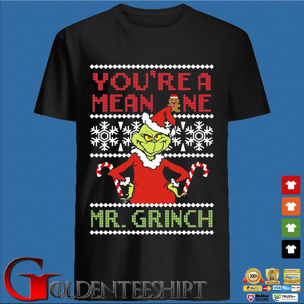 You're a mean one Mr. Grinch Ugly Christmas sweater den Shirt