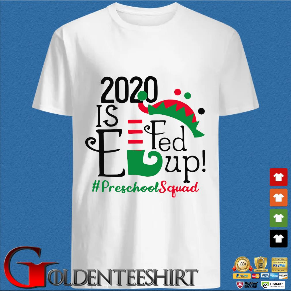 2020 is elfed up preschool squad Christmas sweater trang Shirt