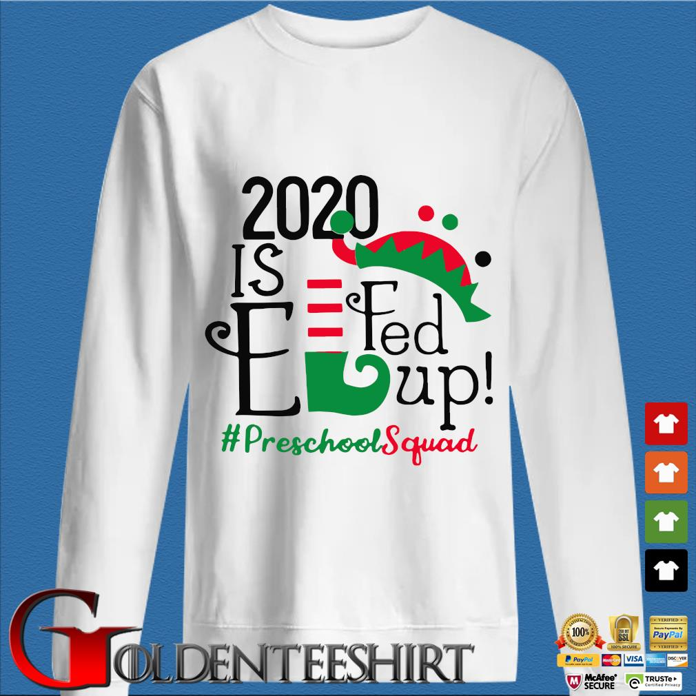 2020 is elfed up preschool squad Christmas sweater