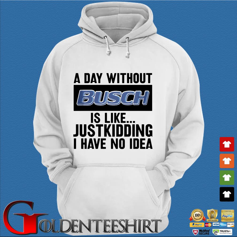 A day without Busch is like justkidding I have no idea s Trang Hoodie