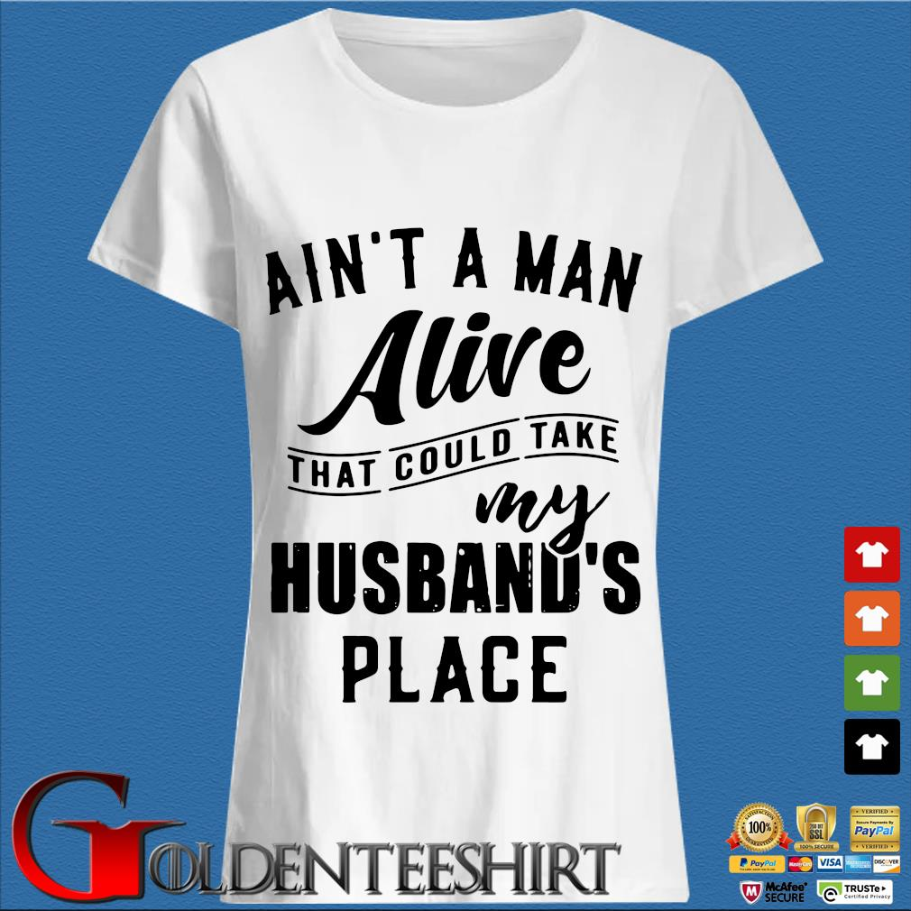 Ain't a man alive that could take my husband's place s Trang Ladies