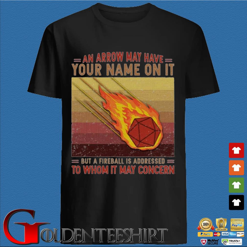 An Arrow May Have Your Name On It But A Fireball Is Addressed To Whom It May Concern Vintage Shirt den Shirt