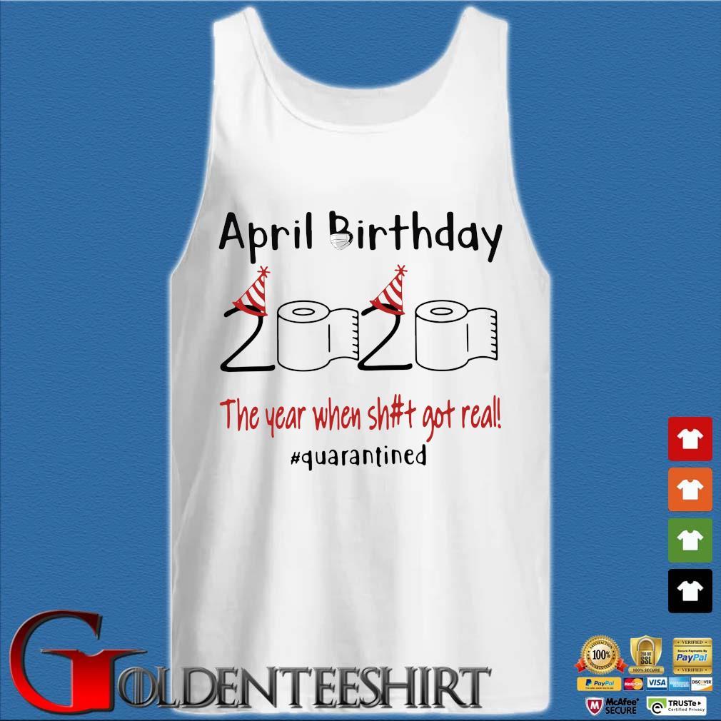 April Birthday 2020 The Year When Shit Got Real Quarantined T-Shirt Tank top trắng