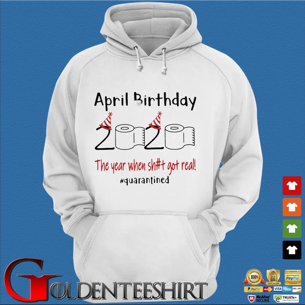 April Birthday 2020 The Year When Shit Got Real Quarantined T-Shirt Trang Hoodie