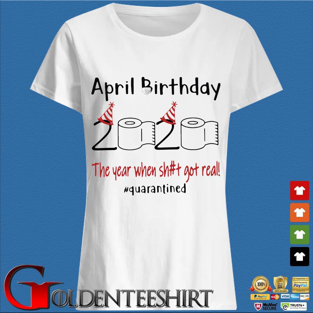 April Birthday 2020 The Year When Shit Got Real Quarantined T-Shirt Trang Ladies