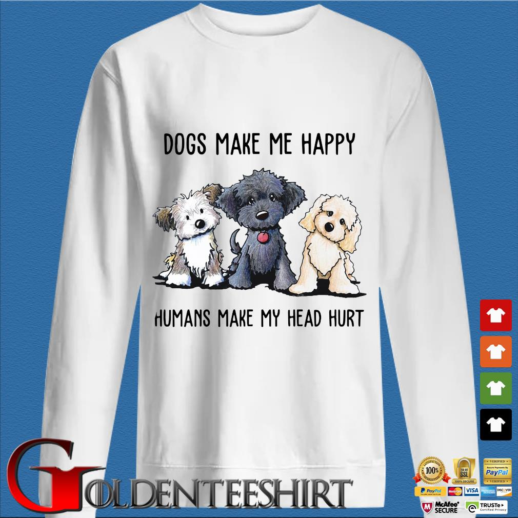 Three Dogs make Me happy humans make my head hurt sweatshirt