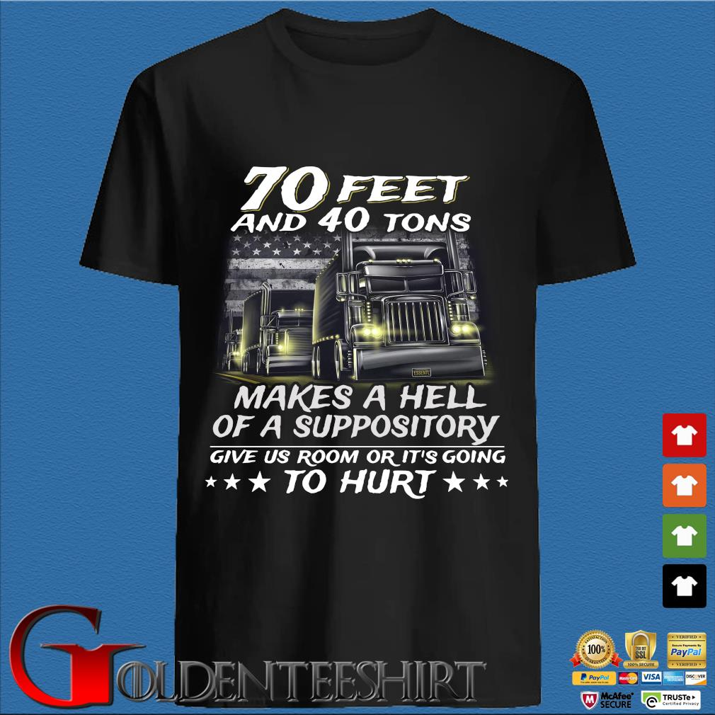 70 feet and 40 tons makes a hell of a suppository give us room or it's going to hurt shirt
