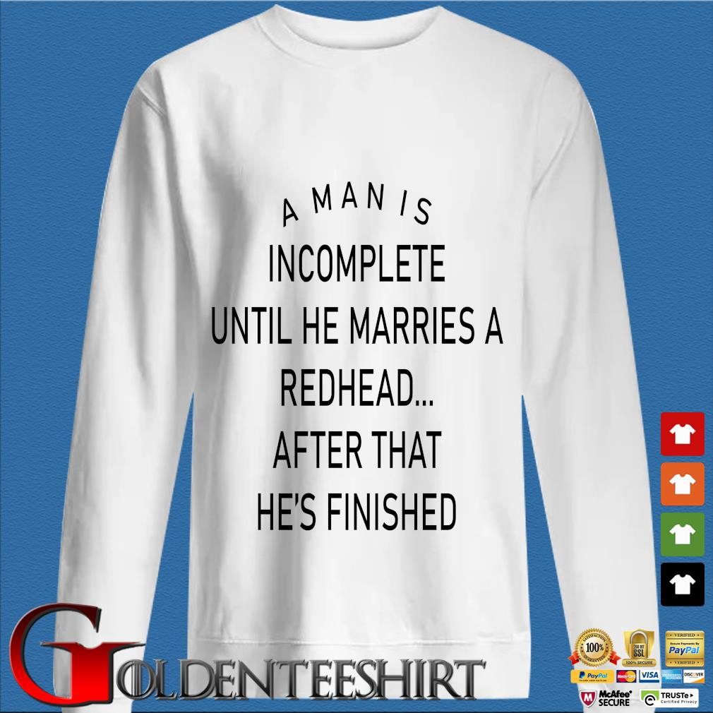 A man is incomplete until he marries a redhead after that he's finished s trang Sweater
