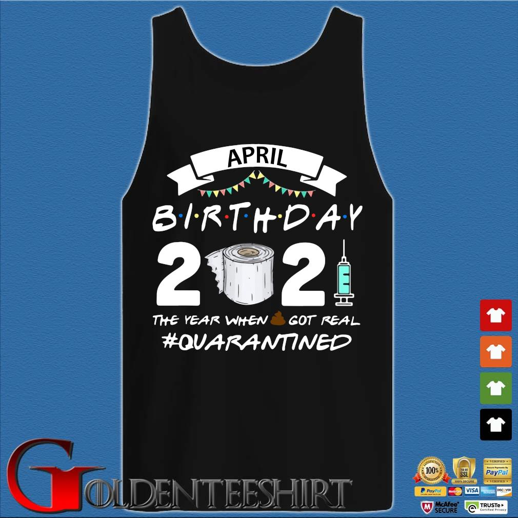 April birthday 2021 toilet paper the year when got real #Quarantined s Tank top den