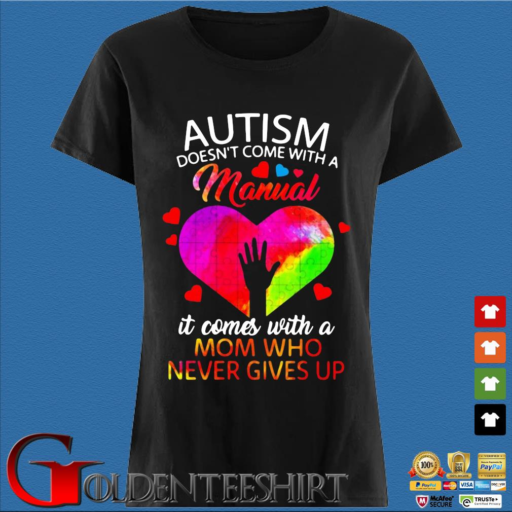 Autism doesn't come with a manual it comes with a mom who never gives up s Den Ladies