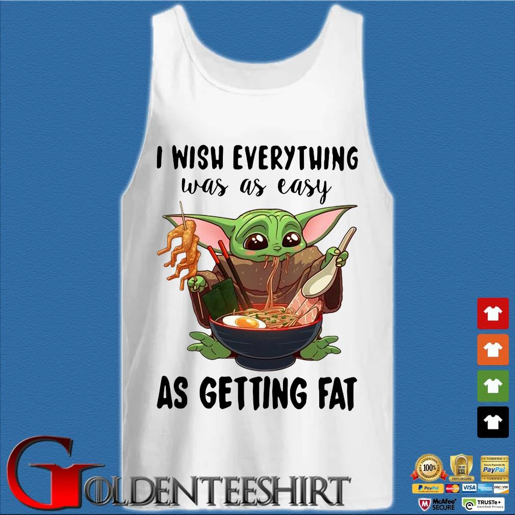 Baby Yoda eating Ramen I wish everything was as easy as getting fat s Tank top trắng