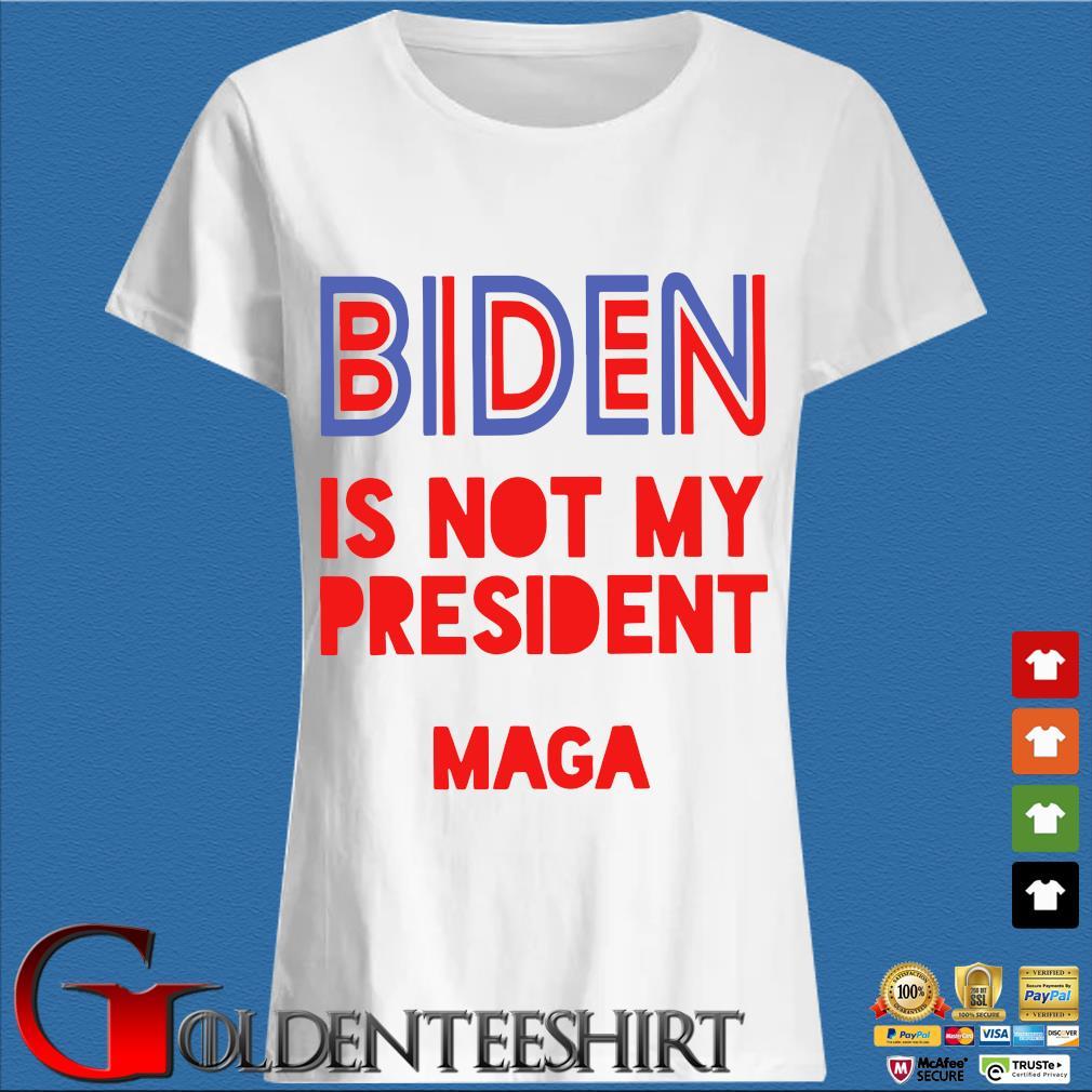 Biden is not my president Maga s Trang Ladies