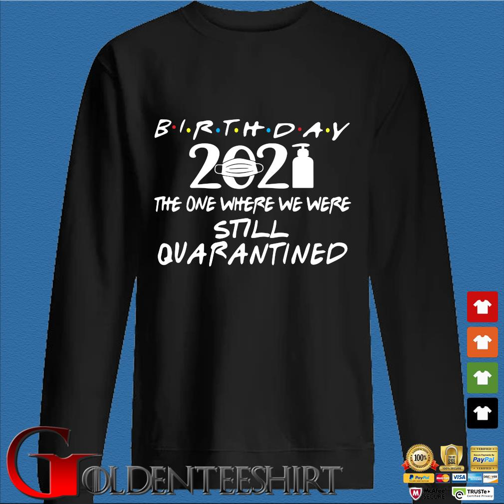 Birthday 2021 the one where we were still quarantined s Den Sweater
