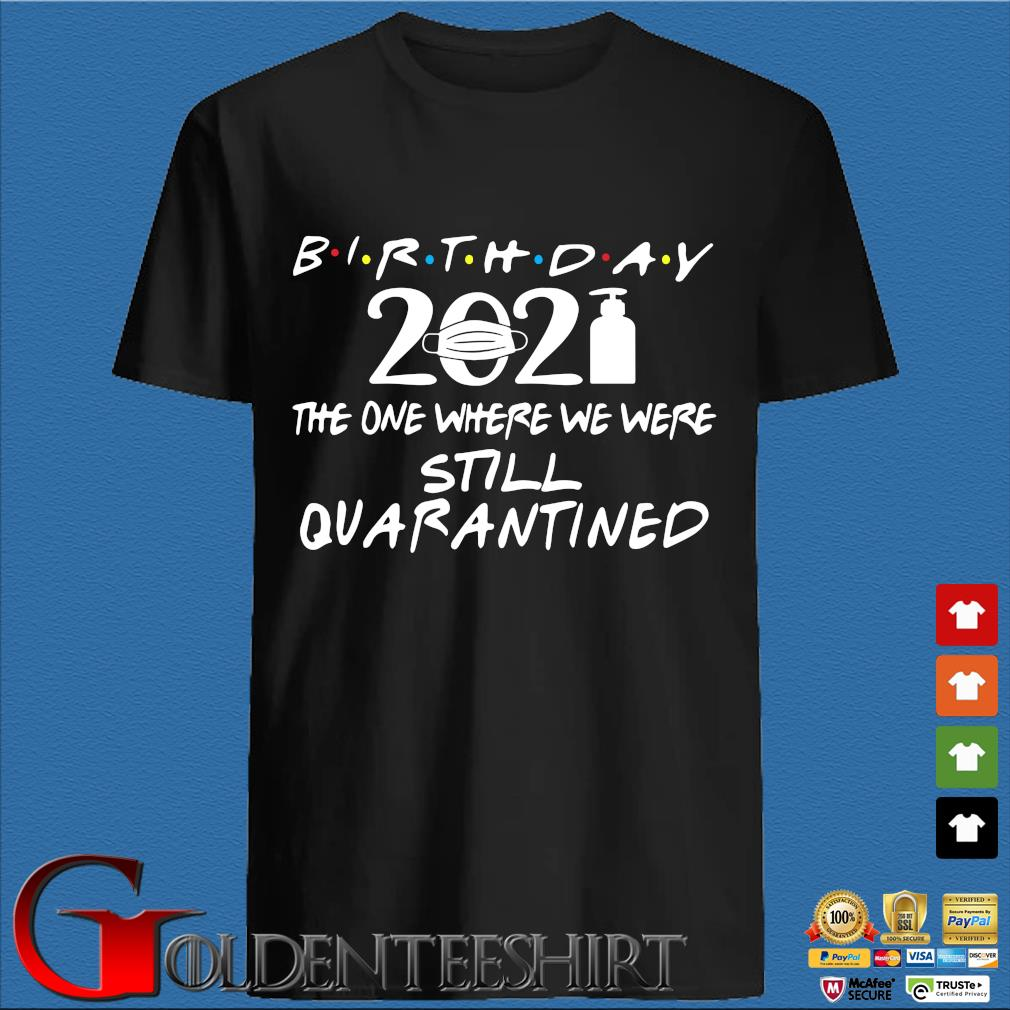 Birthday 2021 the one where we were still quarantined shirt