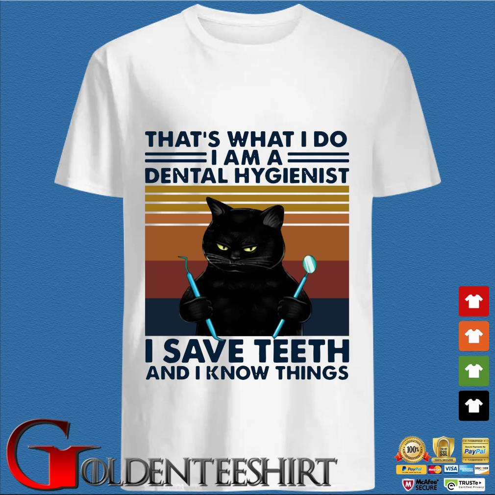 Black cat that's what I do I am a dental hygienist I save teeth and I know things vintage shirt