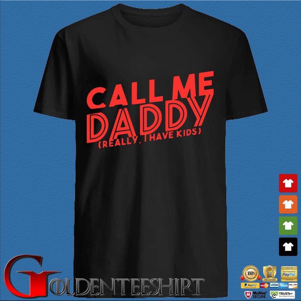 Call Me daddy really I have kids shirt