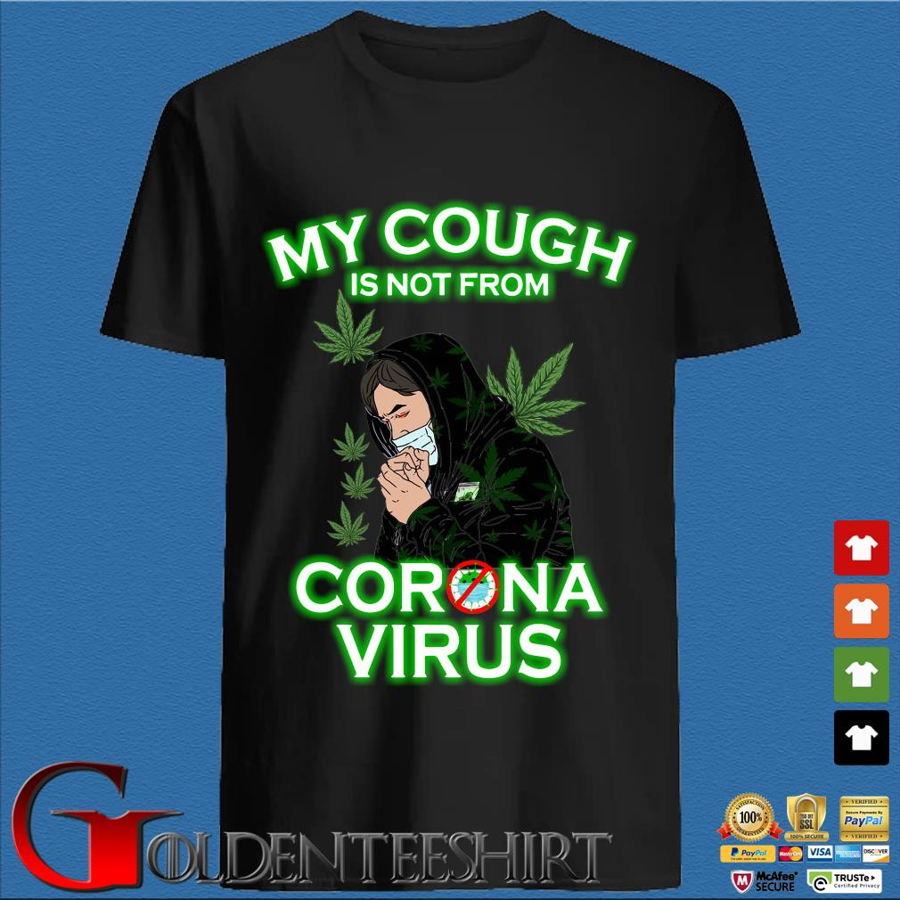 Cannabis my cough is not from Coronavirus shirt