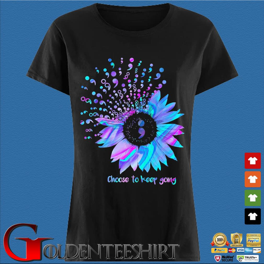 Choose To Keep Going Sunflower Semicolon Suicide Prevention Awareness t-s Den Ladies