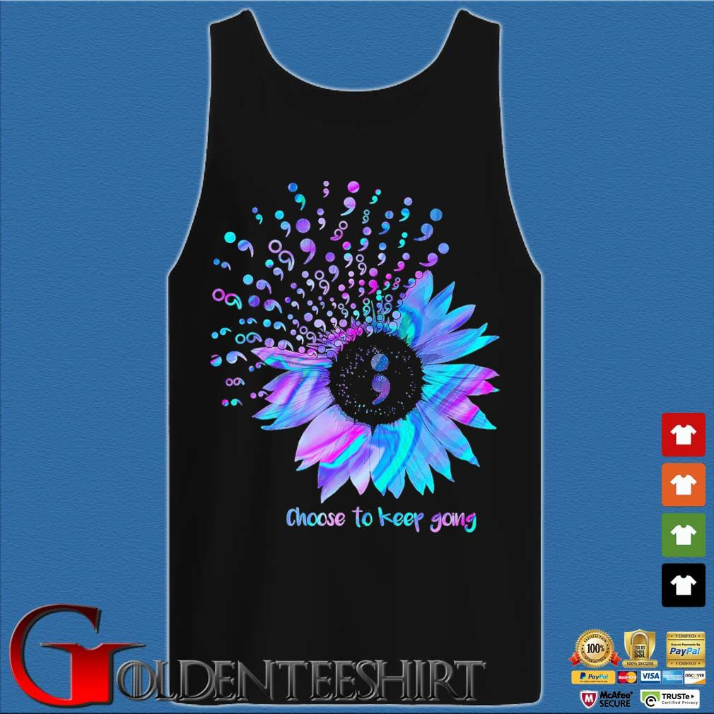 Choose To Keep Going Sunflower Semicolon Suicide Prevention Awareness t-s Tank top den