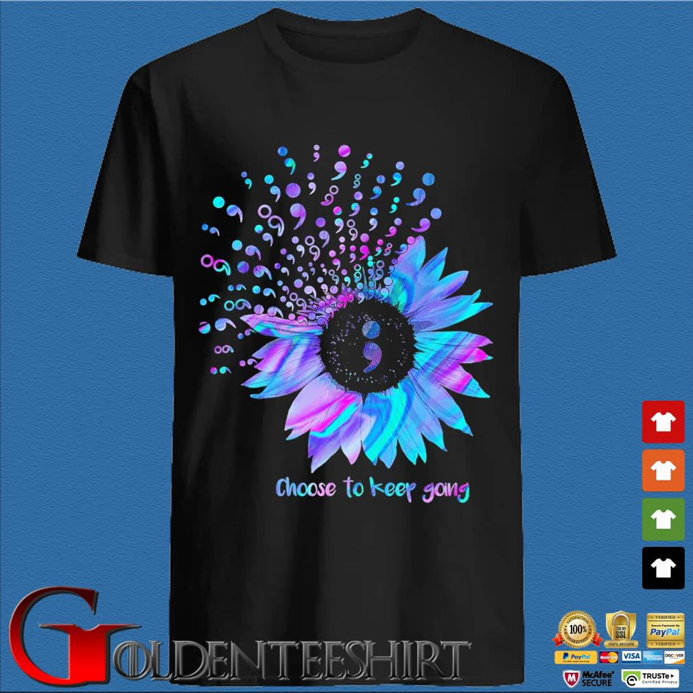 Choose To Keep Going Sunflower Semicolon Suicide Prevention Awareness t-shirt