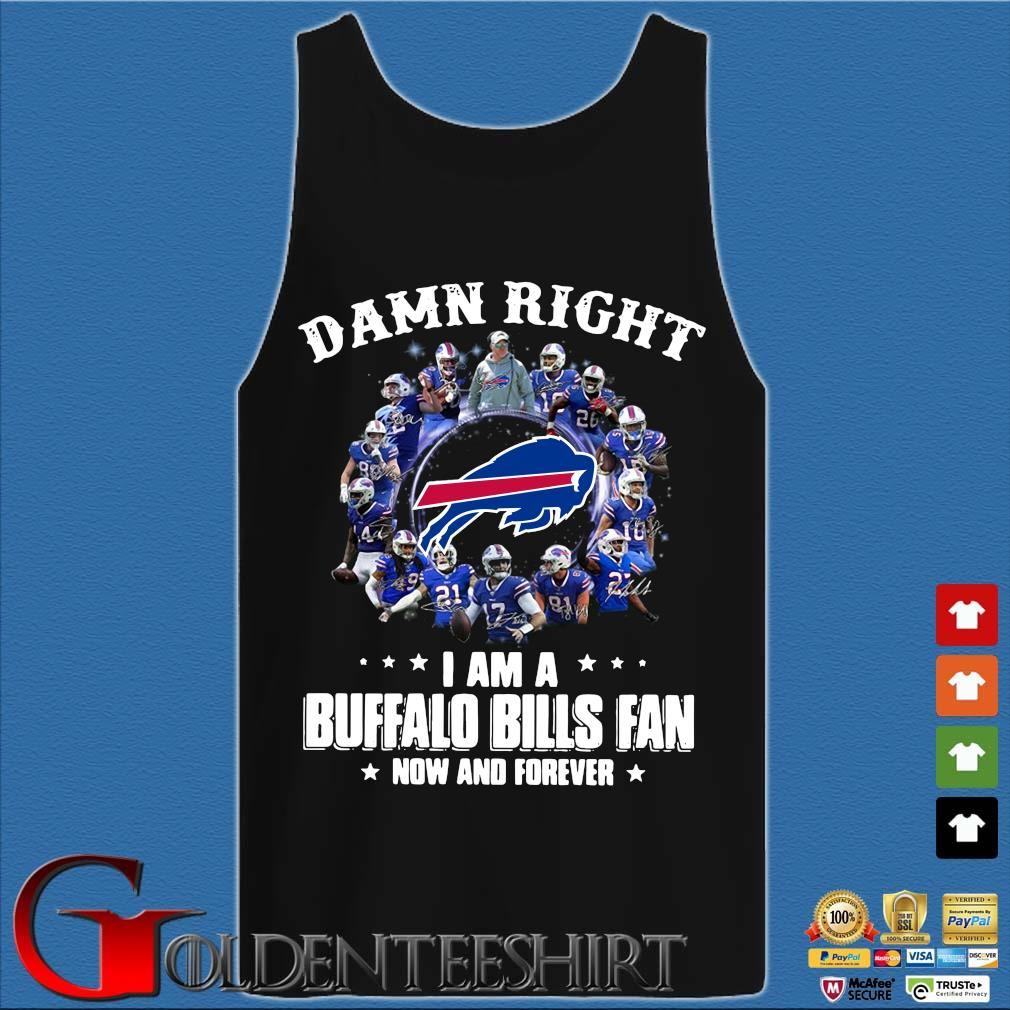 Damn right I am a Buffalo Bills fan now and forever signatures sweater Tank top den