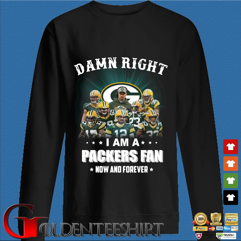 Damn right I am a Green Bay Packers fan now and forever Shirt Den Sweater
