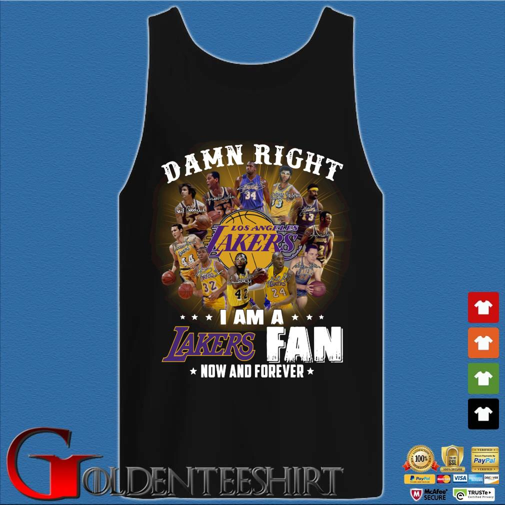 Damn right I am a Los Angeles Lakers fan now and forever signatures s Tank top den