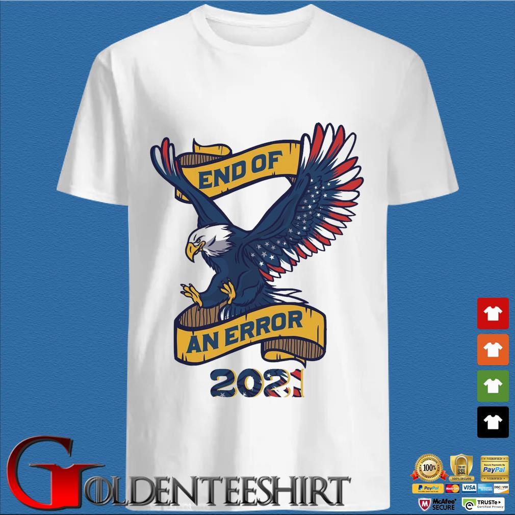 Eagle American flag end of an error 2021 tee shirt