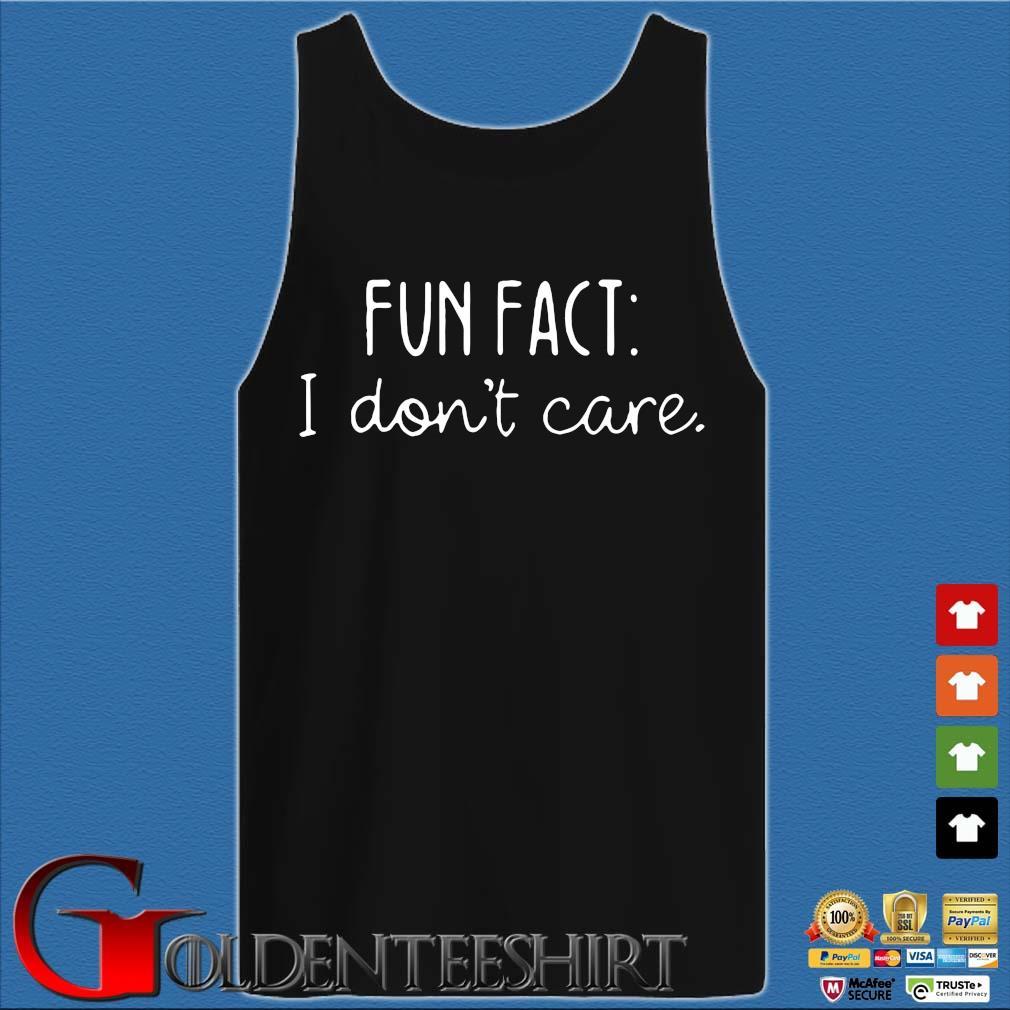 Fun fact I don't care s Tank top den