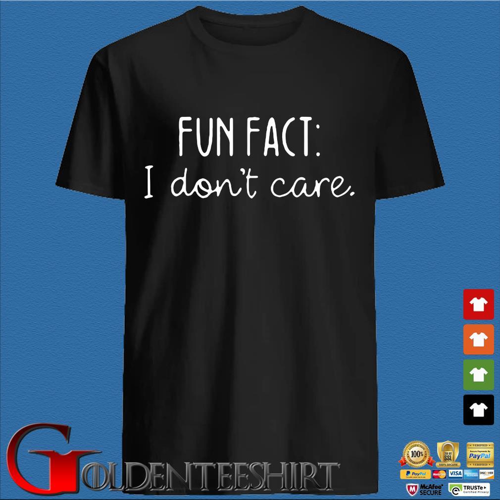 Fun fact I don't care shirt
