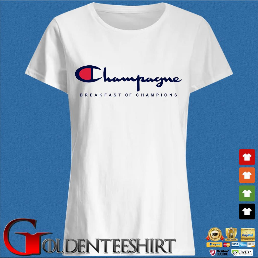 Funny Champagne Breakfast Of Champions Shirt Trang Ladies