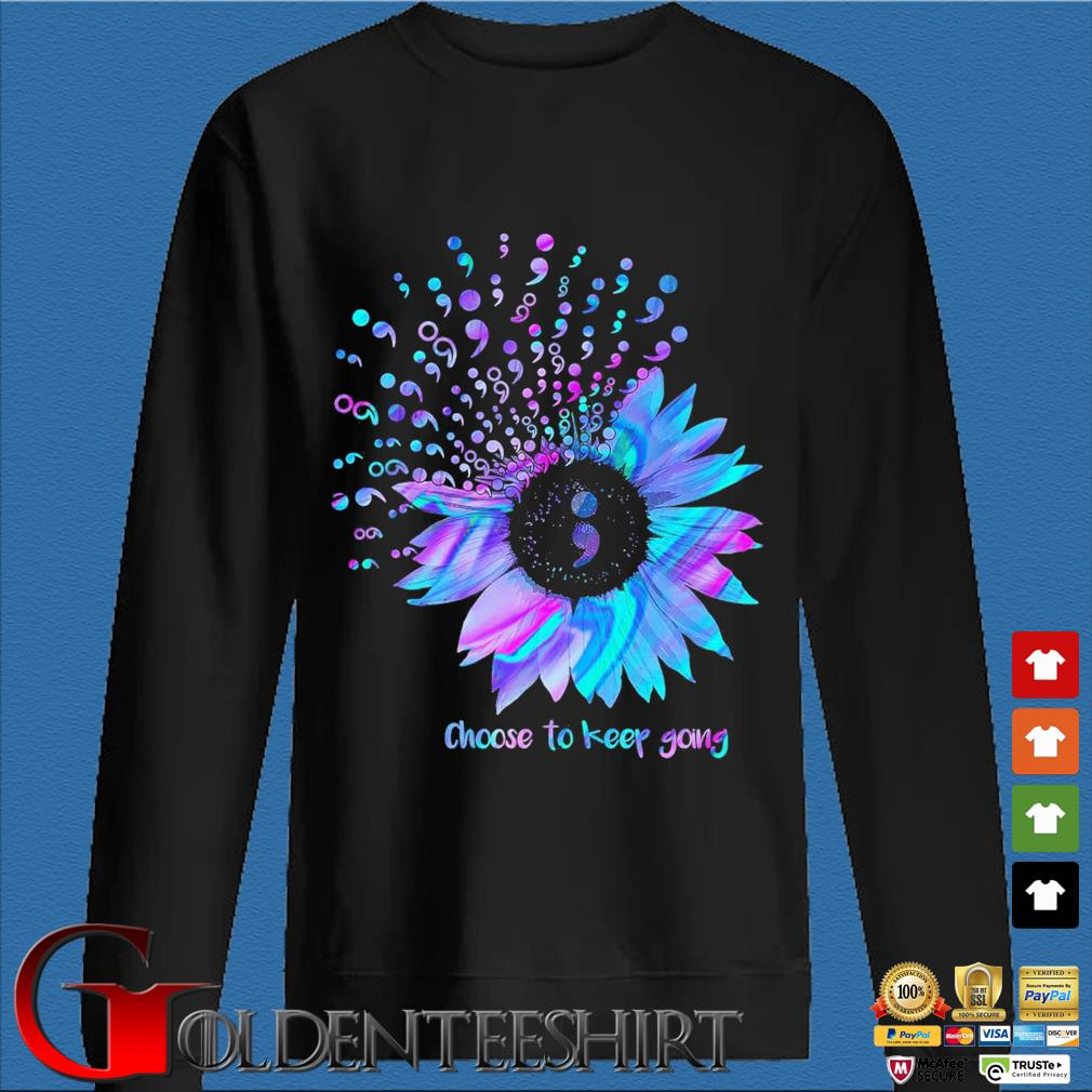 Funny Choose To Keep Going Sunflower Semicolon Suicide Prevention Awareness s Den Sweater