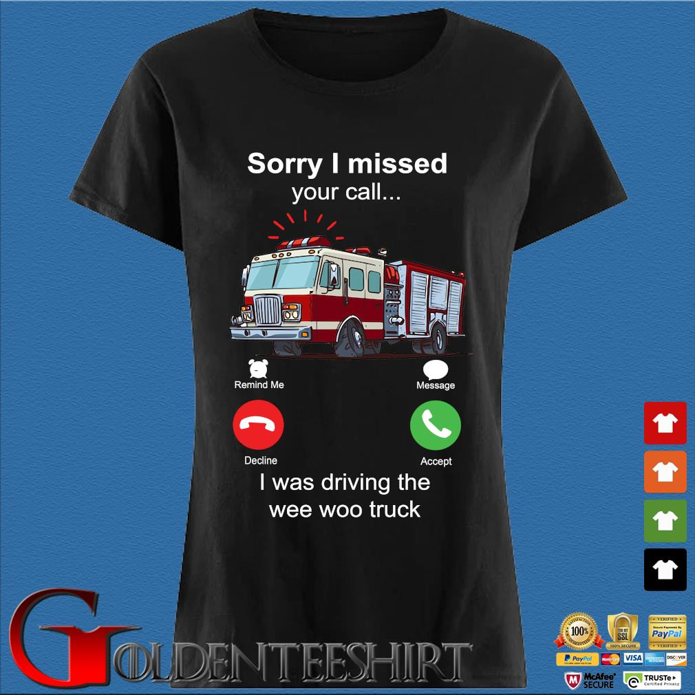 Funny sorry I missed your call I was driving the wee woo truck s Den Ladies