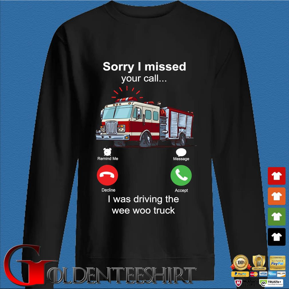Funny sorry I missed your call I was driving the wee woo truck s Den Sweater