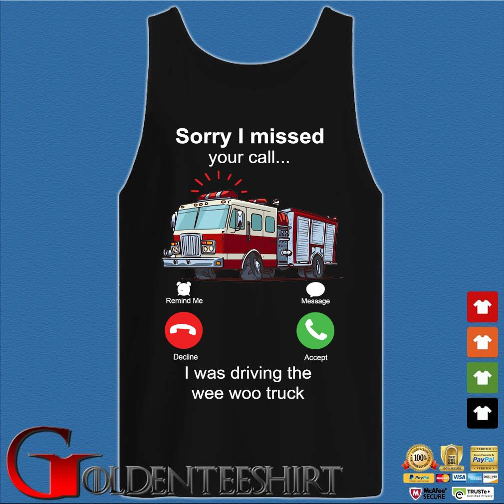 Funny sorry I missed your call I was driving the wee woo truck s Tank top den