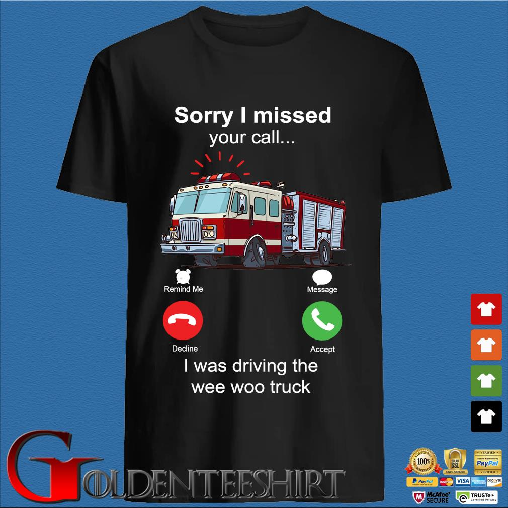 Funny sorry I missed your call I was driving the wee woo truck shirt