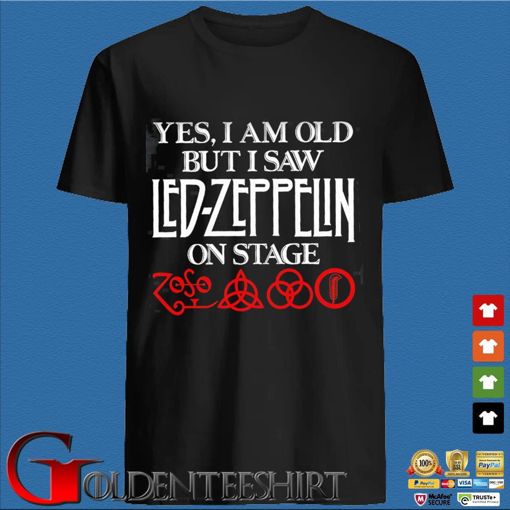 Funny Yes I am old but I saw Led Zeppelin on stage shirt
