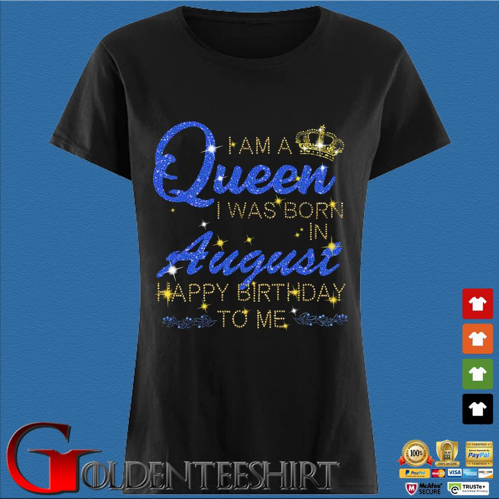 I am a Queen I was born in august Happy Birthday to Me Diamond s Den Ladies